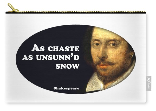As Chaste As Unsunn'd Snow #shakespeare #shakespearequote Carry-all Pouch