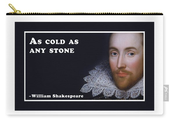 As Cold As Any Stone #shakespeare #shakespearequote Carry-all Pouch