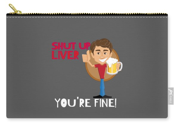 Alcohol Funny Quote Drunk Af Awesome Drunk Shut Up Liver Youre Fine Shirt Design Carry-all Pouch