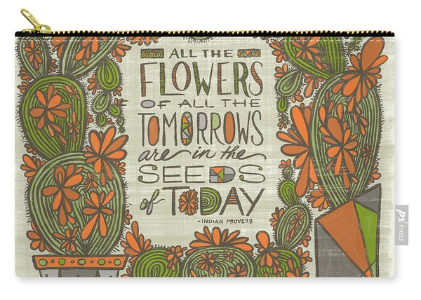 All The Flowers Of All The Tomorrows Are In The Seeds Of Today Indian Proverb Carry-all Pouch