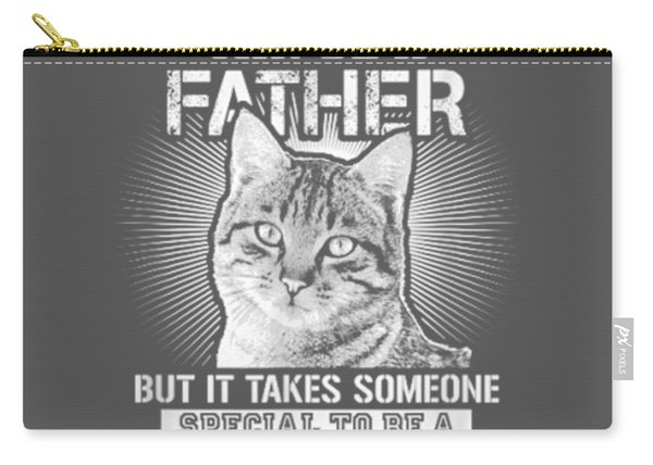 Any Man Can Be A Father - Someone Special To Be A Cat Daddy Carry-all Pouch