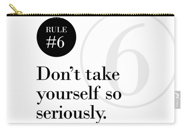 Rule #6 - Don't Take Yourself So Seriously - Black On White Carry-all Pouch