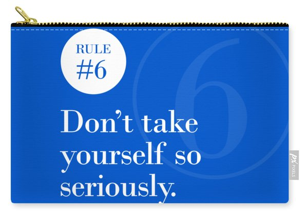 Rule #6 - Don't Take Yourself So Seriously - White On Blue Carry-all Pouch