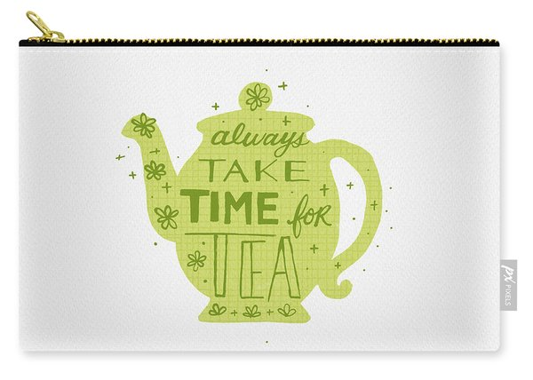 Always Take Time For Tea Carry-all Pouch