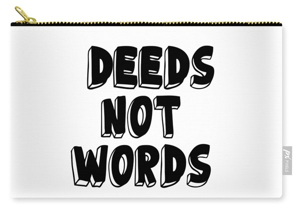 Deeds Not Words Conscious Motivational Quote Prints Carry-all Pouch