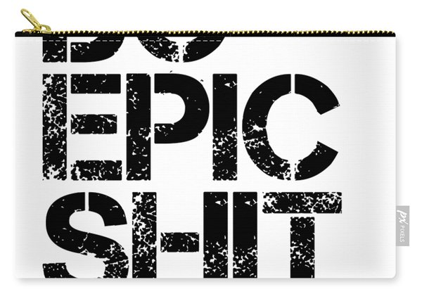 Do Epic Shit - Minimal Black And White Print - Motivational Poster Carry-all Pouch