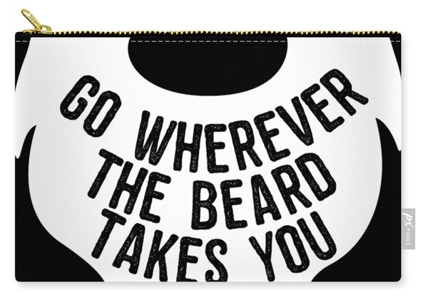 Carry-all Pouch featuring the digital art Go Wherever The Beard Takes You by Flippin Sweet Gear