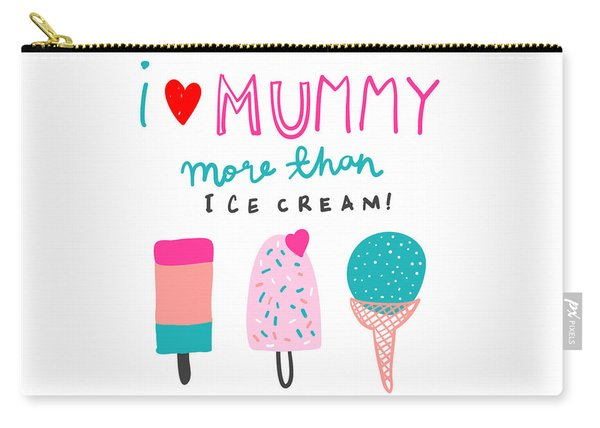 I Love Mummy More Than Ice Cream - Baby Room Nursery Art Poster Print Carry-all Pouch