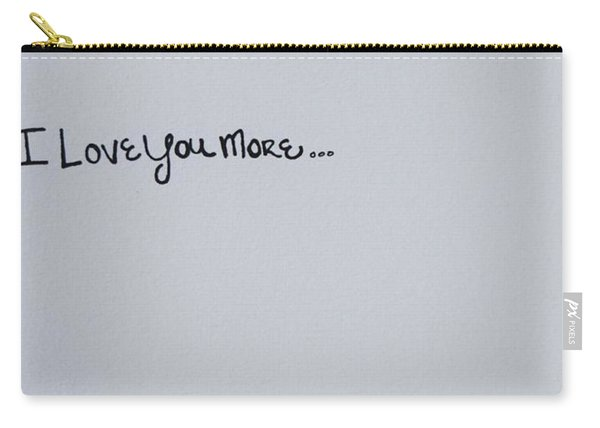 I Love You More, Impossible Carry-all Pouch