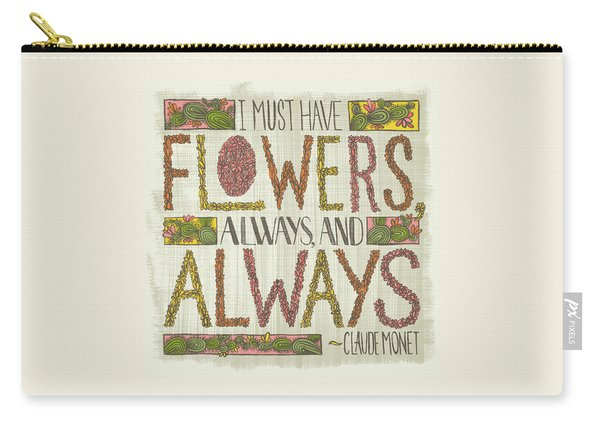 I Must Have Flowers Always And Always Claude Monet Quote Carry-all Pouch