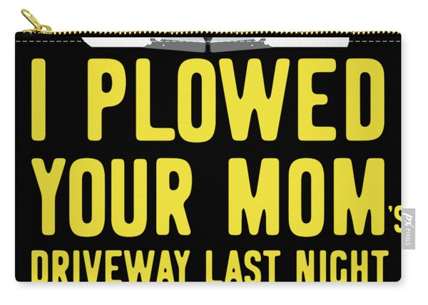 Carry-all Pouch featuring the digital art I Plowed Your Moms Driveway Last Night Plow Truck Driver by Flippin Sweet Gear
