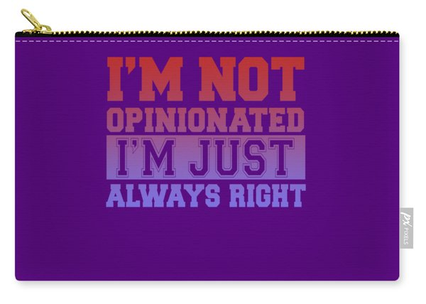 I'm Not Opinionated Carry-all Pouch
