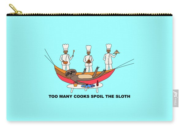 Too Many Cooks Spoil The Sloth Carry-all Pouch