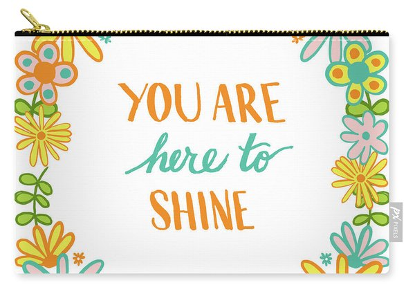 You Are Here To Shine Carry-all Pouch