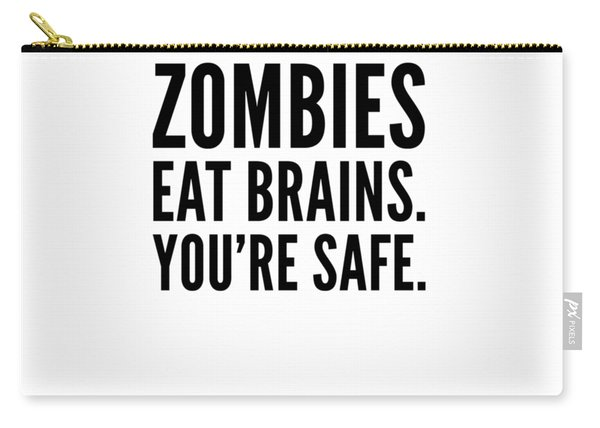 Zombies Eat Brains Youre Safe Funny Humor Love Zombies Halloween Scary Zombies Secret Santa Carry-all Pouch