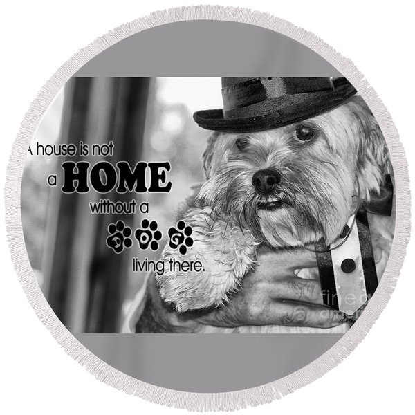 A House Is Not A Home Without A Dog Living There Round Beach Towel