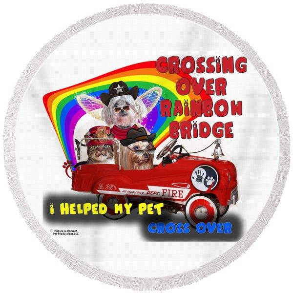 I Helped My Pet Cross Rainbow Bridge Round Beach Towel