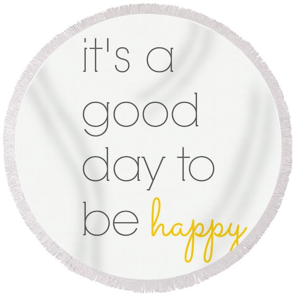 It's A Good Day To Be Happy Round Beach Towel