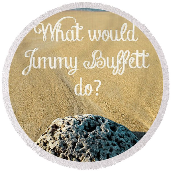 What Would Jimmy Buffett Do Round Beach Towel