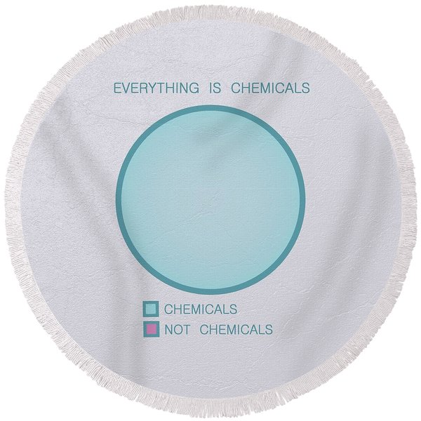 Everything Is Chemicals Round Beach Towel