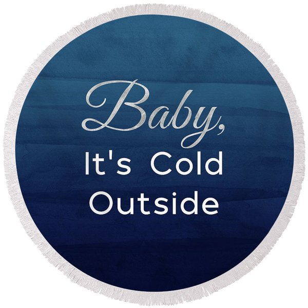 Baby It's Cold Blue- Art By Linda Woods Round Beach Towel