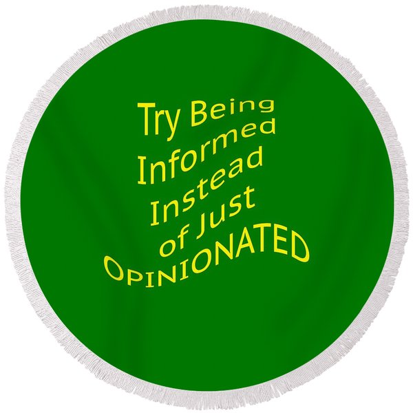 Be Informed Not Opinionated 5477.02 Round Beach Towel