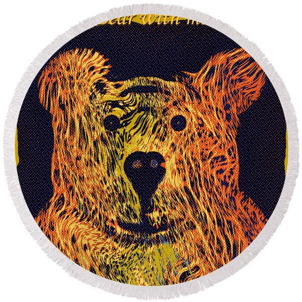 Bear With Me Round Beach Towel