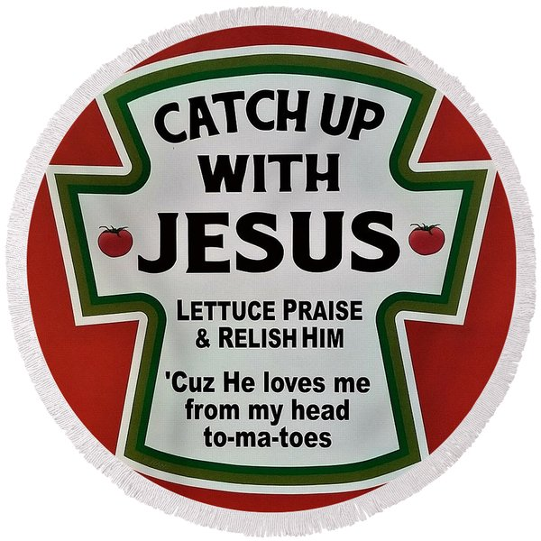 Catch Up With Jesus Round Beach Towel