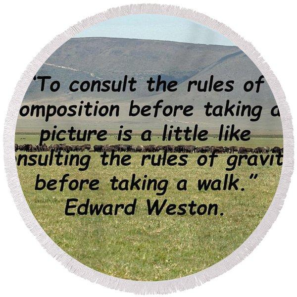 Edward Weston Quote Round Beach Towel