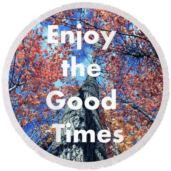 Enjoy The Good Time  Round Beach Towel