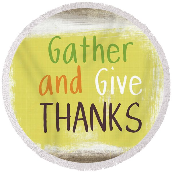 Gather And Give Thanks- Art By Linda Woods Round Beach Towel