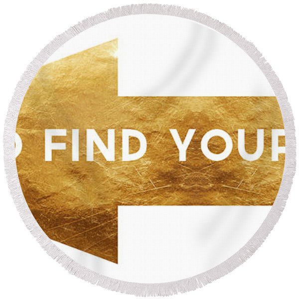 Go Find Yourself- Art By Linda Woods Round Beach Towel