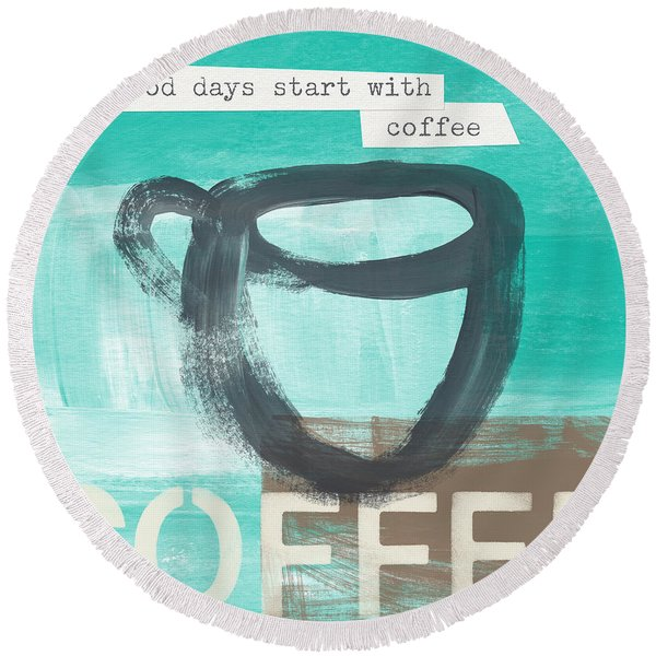 Good Days Start With Coffee In Blue- Art By Linda Woods Round Beach Towel