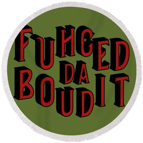 Round Beach Towel featuring the digital art Greenred Fuhgeddaboudit by Megan Dirsa-DuBois