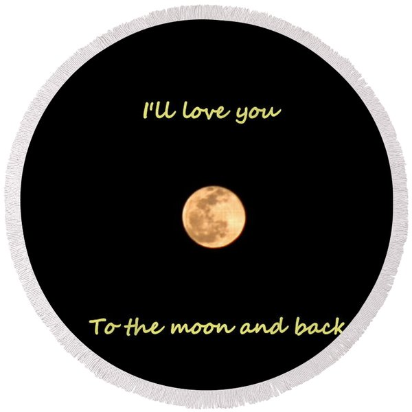 I'll Love You To The Moon And Back Round Beach Towel