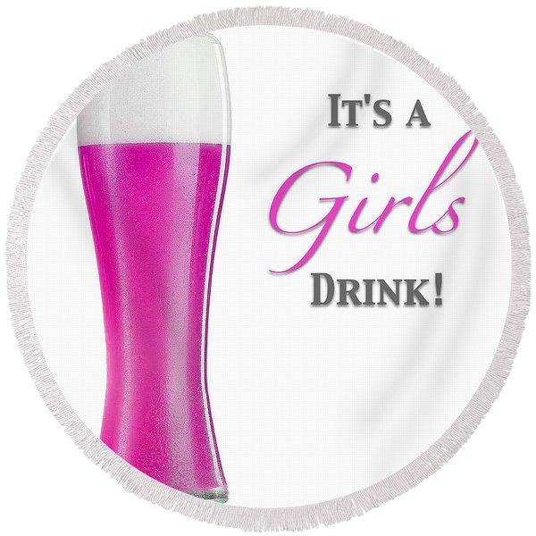 It's A Girls Drink Round Beach Towel