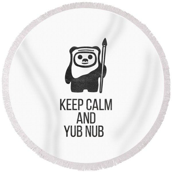 Keep Calm And Yub Nub Round Beach Towel