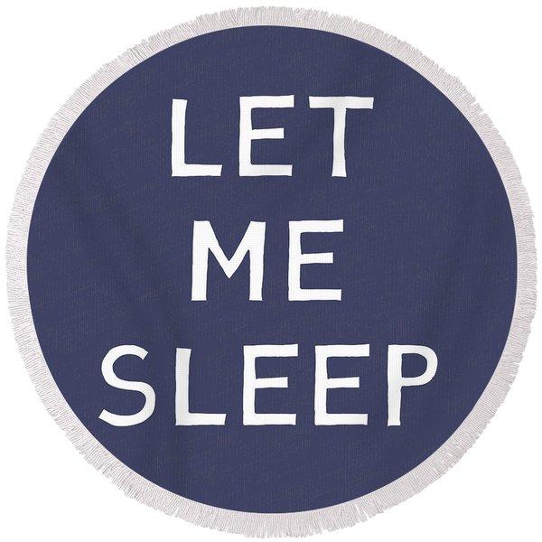Let Me Sleep Blue- Art By Linda Woods Round Beach Towel