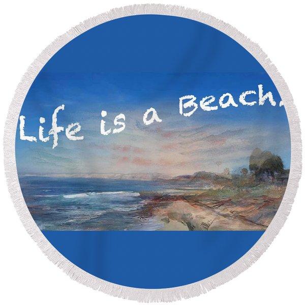 Life Is A Beach Round Beach Towel