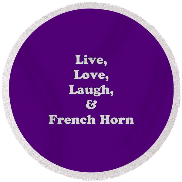 Live Love Laugh And French Horn 5600.02 Round Beach Towel