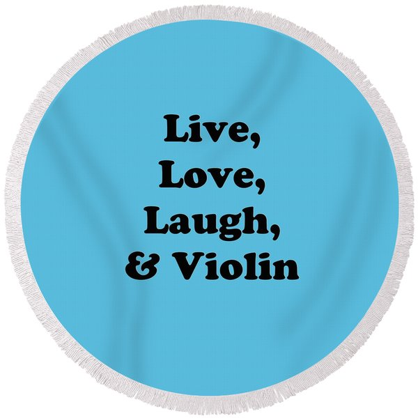 Live Love Laugh And Violin 5613.02 Round Beach Towel