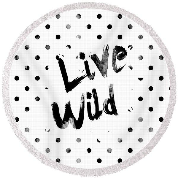 Live Wild Round Beach Towel