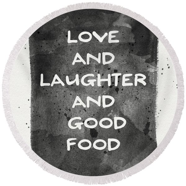 Love Laughter And Good Food- Art By Linda Woods Round Beach Towel
