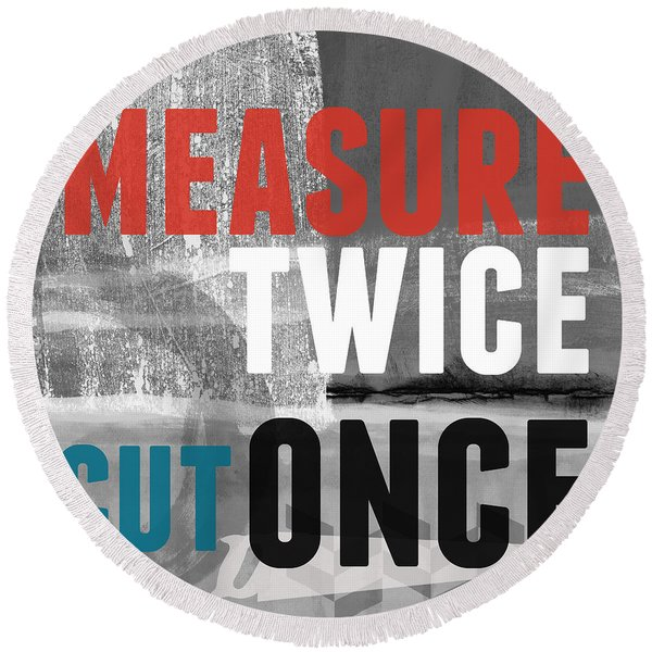 Measure Twice- Art By Linda Woods Round Beach Towel