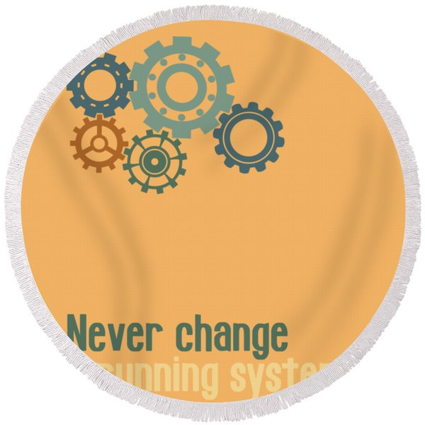 Never Change A Running System Round Beach Towel