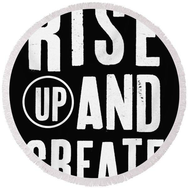 Rise Up And Create- Art By Linda Woods Round Beach Towel
