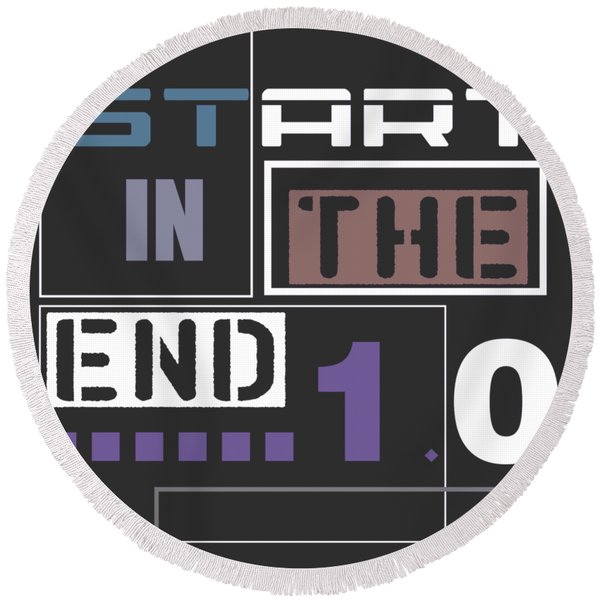 Start In The End Round Beach Towel
