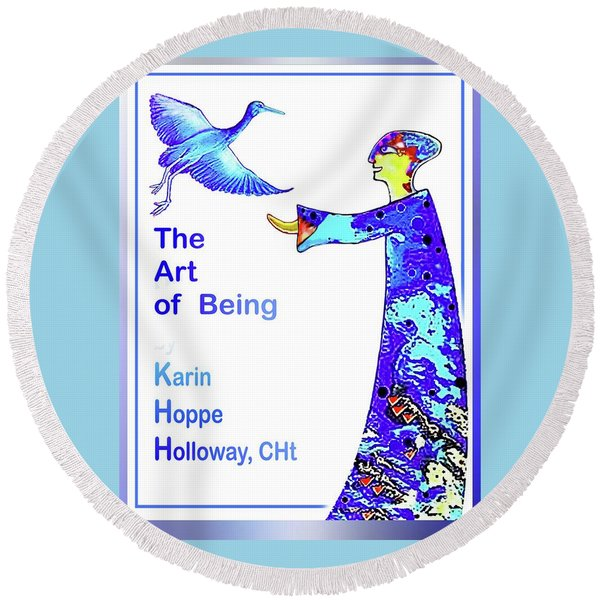 The Art Of Being. . .  Round Beach Towel