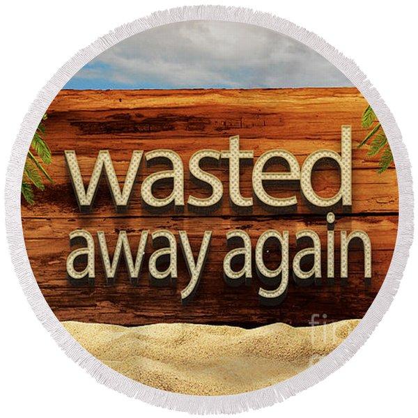 Wasted Away Again Jimmy Buffett Round Beach Towel