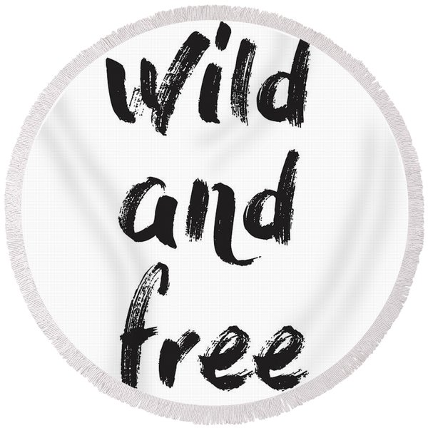 Wild And Free Round Beach Towel